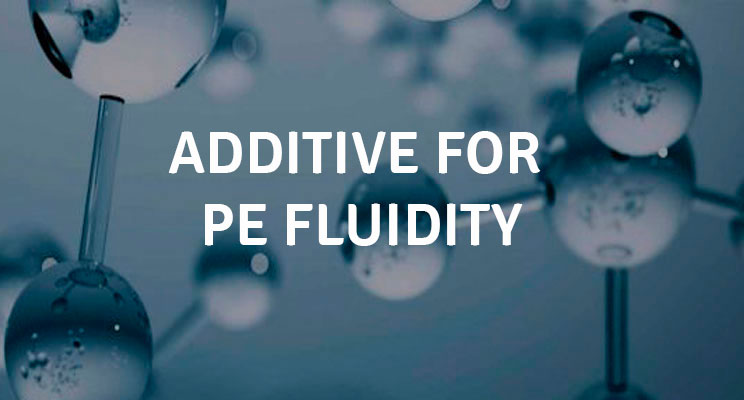 ADDITIVE FOR PE FLUIDITY